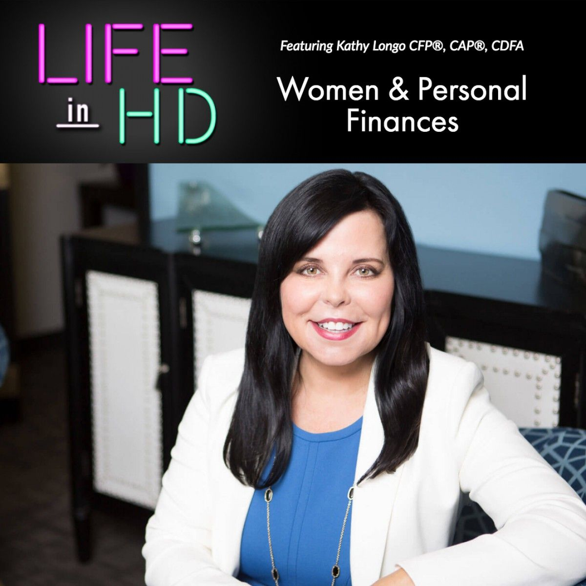 Tune into Life in HD to Hear Kathy's Thoughts on How Women Can Improve Their Approach to Personal Finance